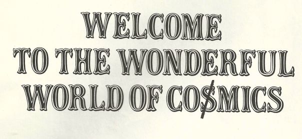 Welcome To The Wonderful World Of Cosmics